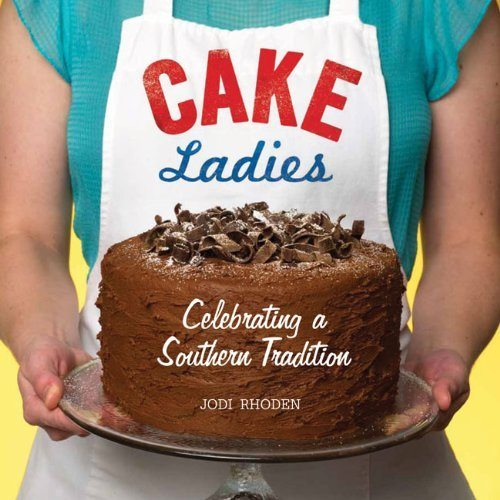 "Jodi's cookbook: ""Cake Ladies"" Celebrating a Southern Tradition"""