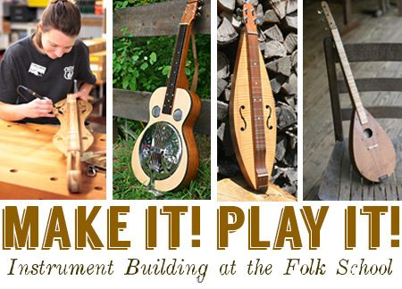 Make It! Play It! Building Musical Instruments at the Folk School