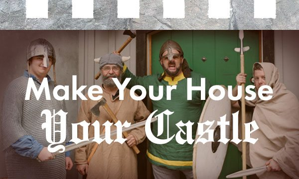 Make Your House Your Castle