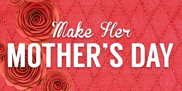 Make Her Mother's Day